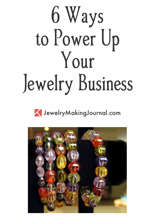 6 Ways to Power Up Your Jewelry Business -  - Discussion on Jewelry Making Journal
