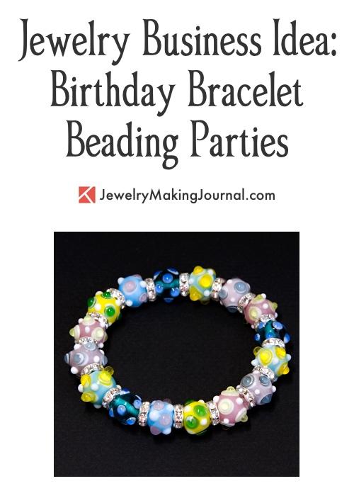 Birthday Bracelet Beading Parties, by Rena Klingenberg - Jewelry Making Journal