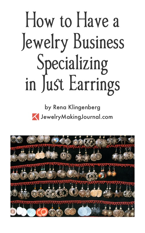 How to Have a Jewelry Business Speciaizing in Just Earrings, by Rena Klingenberg