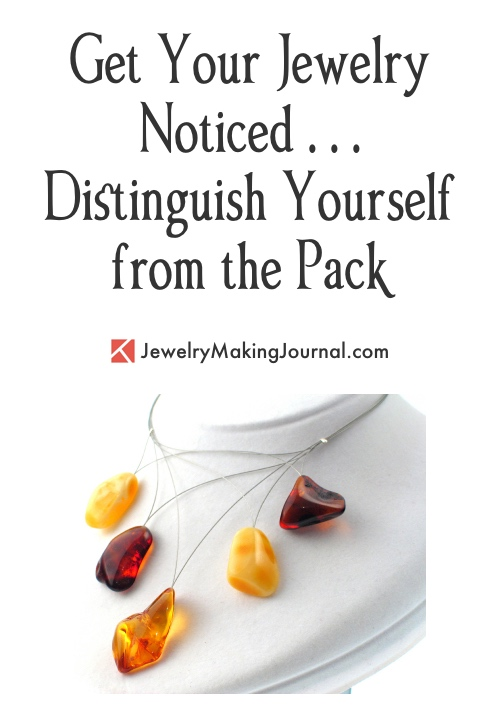 Get Your Jewelry Noticed - Distinguishing Yourself from the Pack  - Discussion on Jewelry Making Journal