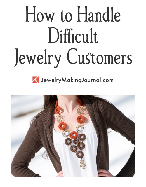 How to Handle Difficult Jewelry Customers, by Rena Klingenberg - Jewelry Making Journal