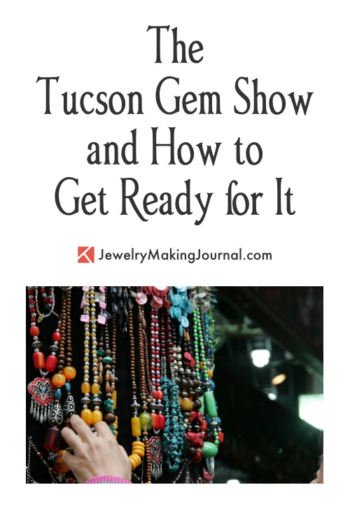 The Tucson Gem Show and How to Get Ready for It - Discussion on Jewelry Making Journal