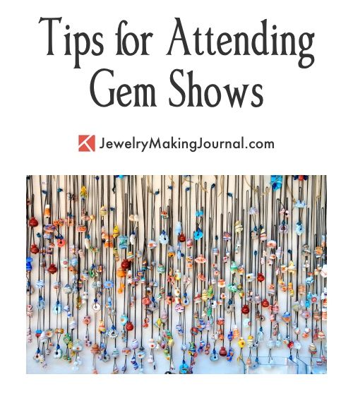 Tips for Attending Gem Shows  - Discussion on Jewelry Making Journal
