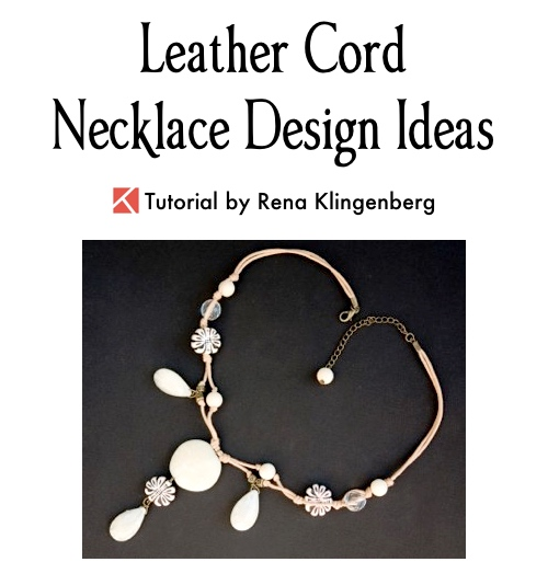 Leather Cord Necklace Design Ideas, by Rena Klingenberg  - featured on Jewelry Making Journalleather-cord-necklace-design-ideas-j