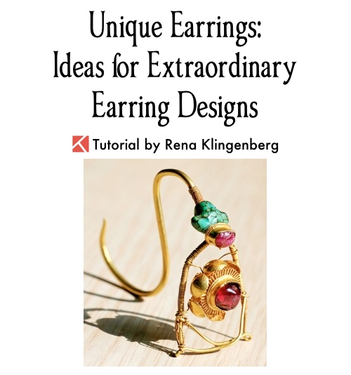 Unique Earrings - Ideas for Extraordinary Earring Designs, by Rena Klingenberg  - featured on Jewelry Making Journal