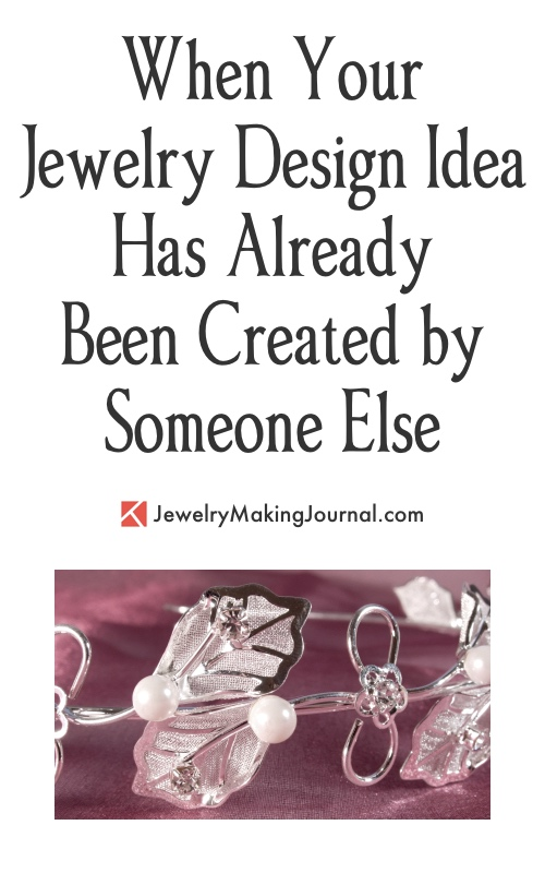 When Your Jewelry Design Idea Has Already Been Created by Someone Else  - Discussion on Jewelry Making Journal