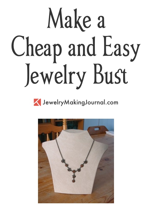 Make a Cheap and Easy Jewelry Bust