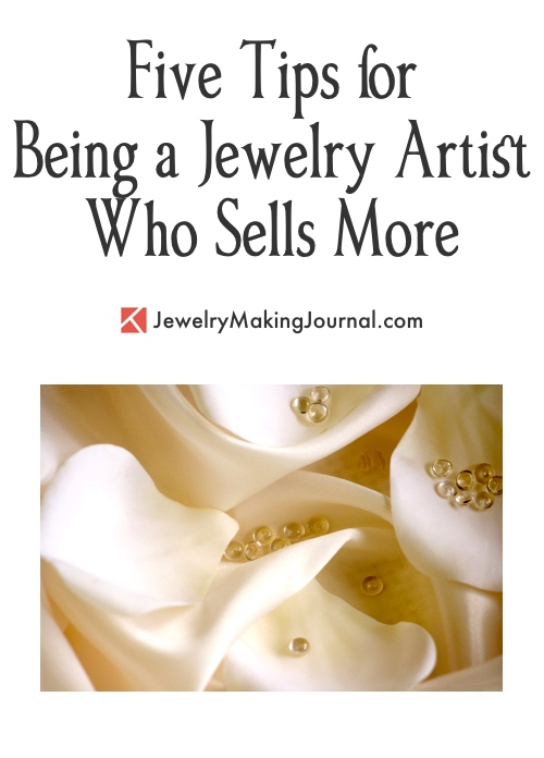 Five Tips for Being a Jewelry Artist Who Sells More, by Klew Karen Lewis  - featured on Jewelry Making Journal