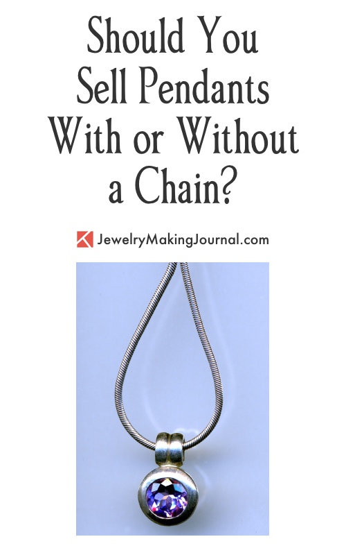 Should You Sell Pendants With or Without a Chain?  - Discussion on Jewelry Making Journal