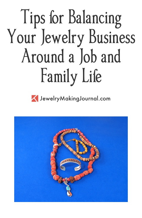 Tips for Balancing Your Jewelry Business Around a Job and Family  - Discussion on Jewelry Making Journal