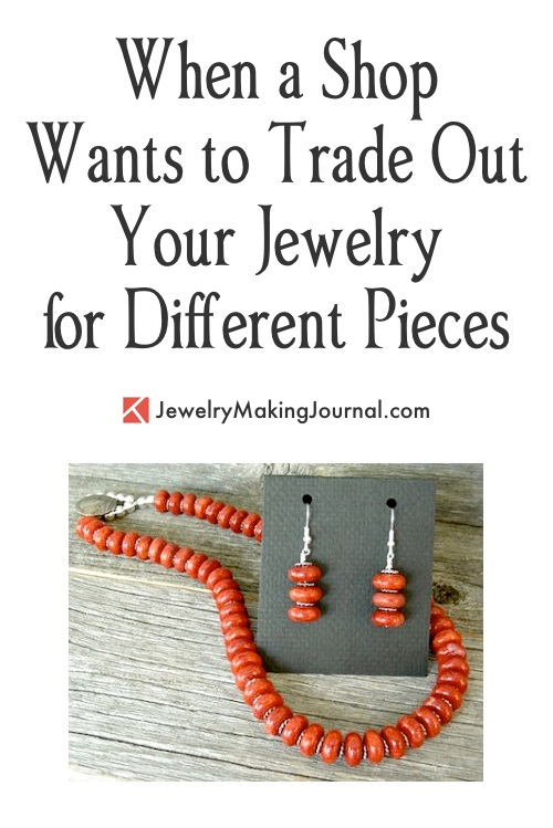 When a Shop Wants to Trade out Your Jewelry for Different Pieces, by Shelagh Blatz  - featured on Jewelry Making Journal