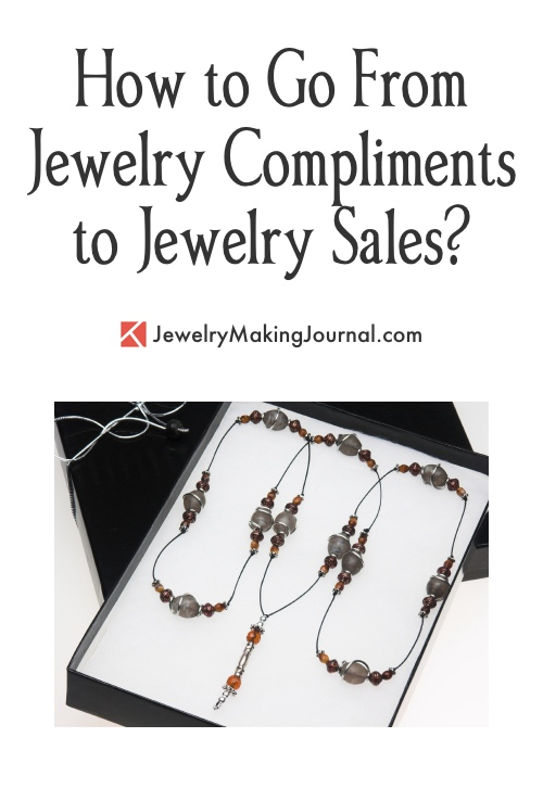 How to Go from Jewelry Compliments to Jewelry Sales  - Discussion on Jewelry Making Journal