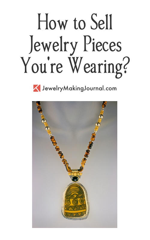 How to Sell Jewelry Pieces You're Wearing  - Discussion on Jewelry Making Journal