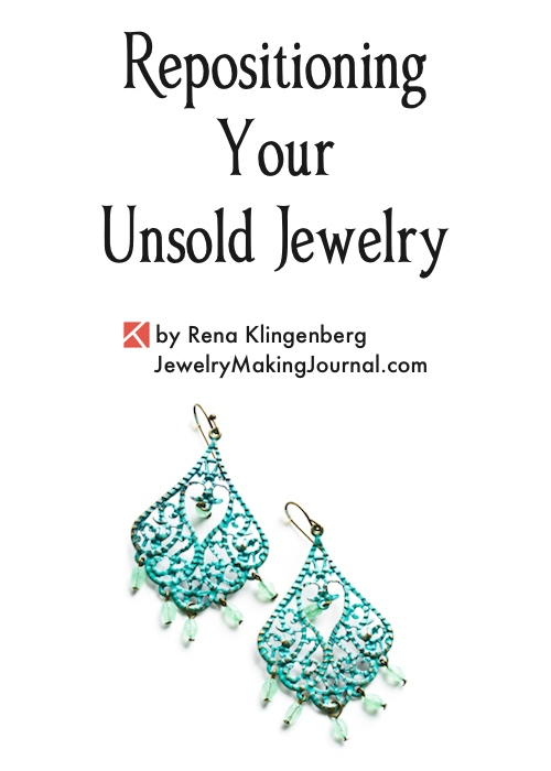 Repositioning Your Unsold Jewelry, by Rena Klingenberg, Jewelry Making Journal