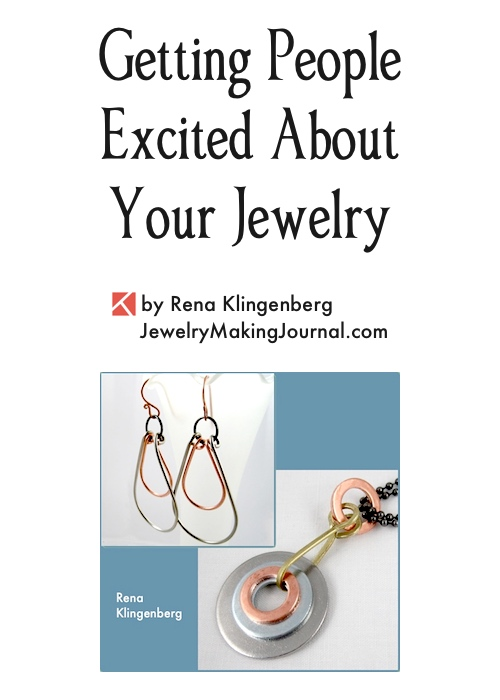 Getting People Excited About Your Jewelry, by Rena Klingenberg, Jewelry Making Journal