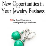 The Courage to Try New Opportunities in Your Jewelry Business (Video)