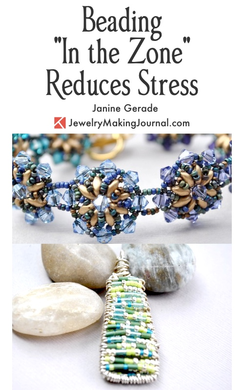 Beading in the Zone Reduces Stress by Janine Gerade  - featured on Jewelry Making Journal