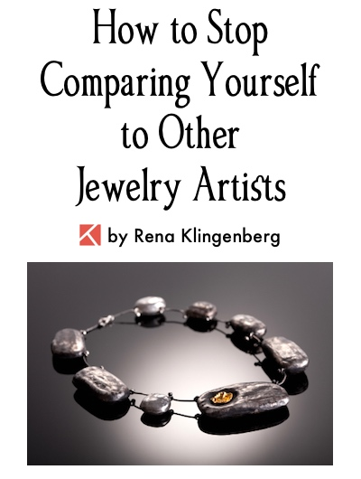 How to Stop Comparing Yourself to Other Jewelry Artists - by Rena Klingenberg