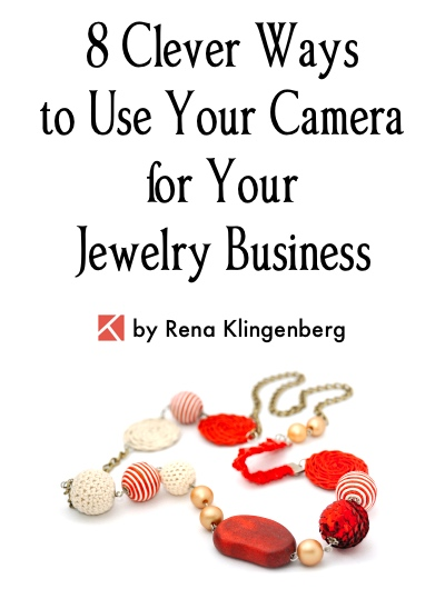 8 Clever Ways to Use Your Camera for Your Jewelry Business, by Rena Klingenberg, Jewelry Making Journal