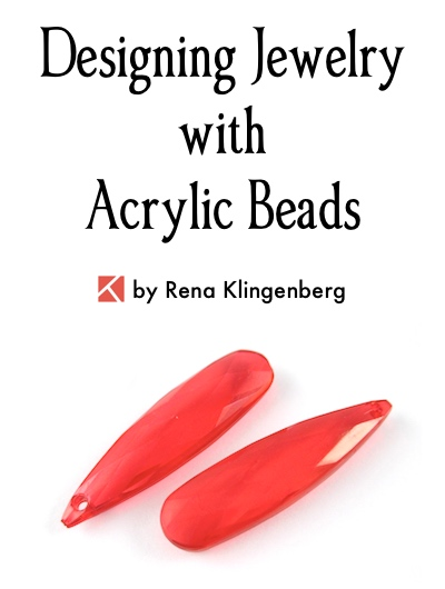 Designing Jewelry with Acrylic Beads, by Rena Klingenberg, Jewelry Making Journal