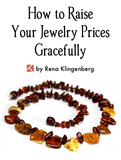 How to Raise Your Jewelry Prices Gracefully, by Rena Klingenberg - Jewelry Making Journal