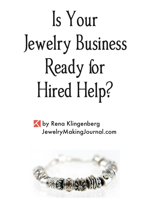 Is Your Jewelry Business Ready for Hired Help? by Rena Klingenberg, Jewelry Making Journal