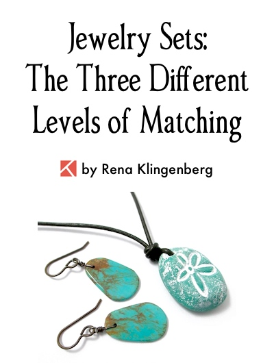 Jewelry Sets: The Three Different Levels of Matching, by Rena Klingenberg, Jewelry Making Journal