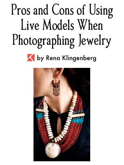 Pros and Cons of Using Live Models when Photographing Jewelry, by Rena Klingenberg, Jewelry Making Journal