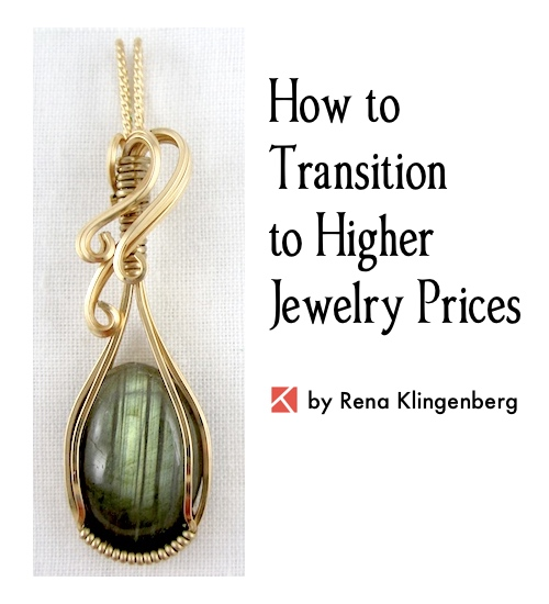 Transitioning to Higher Jewelry Prices, by Rena Klingenberg - Jewelry Making Journal