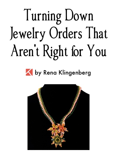 Turning Down Jewelry Orders That Aren't Right for You, by Rena Klingenberg, Jewelry Making Journal