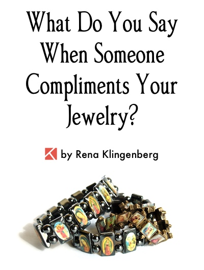 What Do You Say When Someone Compliments Your Jewelry? by Rena Klingenberg, Jewelry Making Journal