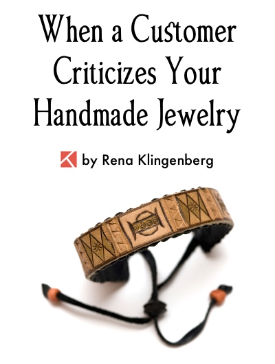 When a Customer Criticizes Your Handmade Jewelry, by Rena Klingenberg, Jewelry Making Journal