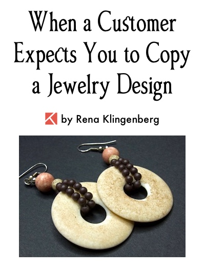 When a Customer Expects You to Copy a Jewelry Design, by Rena Klingenberg, Jewelry Making Journal
