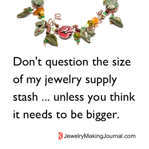 Don't question size of my jewelry stash, Jewelry Making Journal