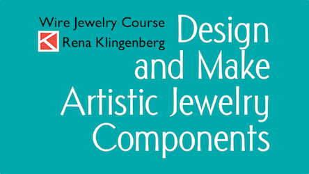 Design and Make Artistic Jewelry Components Wire Jewelry Course by Rena Klingenberg  - featured on Jewelry Making Journal